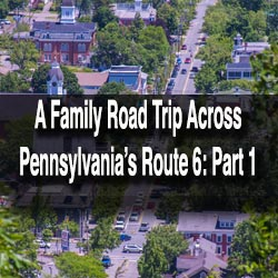 Family Road Trip along PA Route 6
