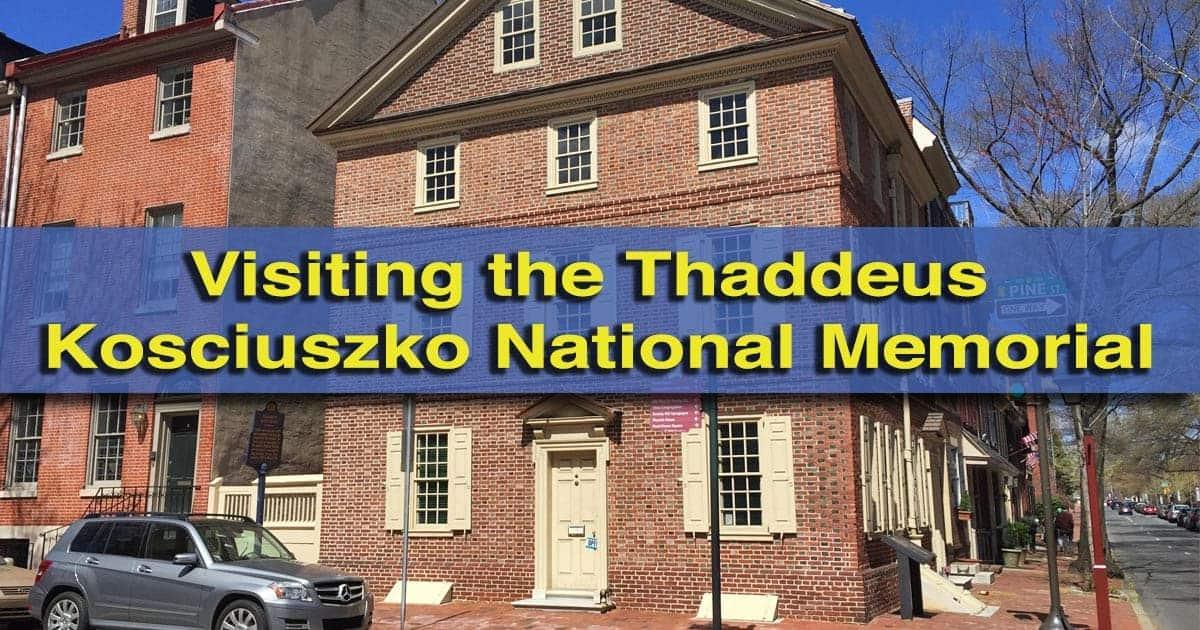 Visiting the Thaddeus Kosciuszko National Memorial in Philadelphia, Pennsylvania