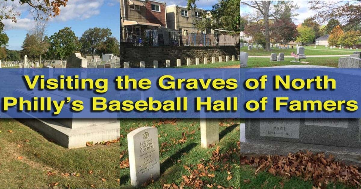 Visiting the graves of the Baseball Hall of Famers buried in Philadelphia, Pennsylvania