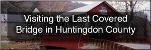 Huntingdon County, PA Covered Bridges
