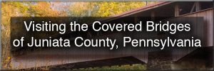 Covered Bridges of Juniata County, Pennsylvania