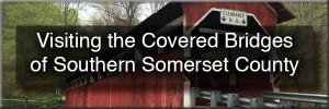 Visiting Somerset County Covered Bridges