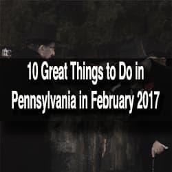 Things to do in Pennsylvania in February 2017