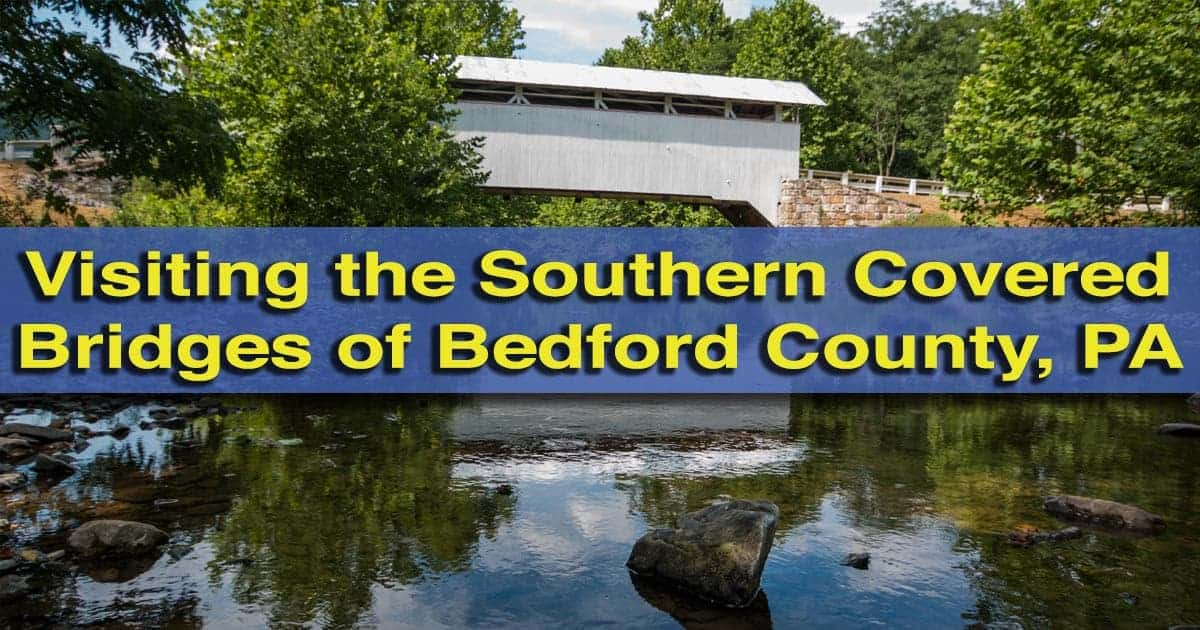 Visiting the Covered Bridges of Bedford County, Pennsylvania - Southern