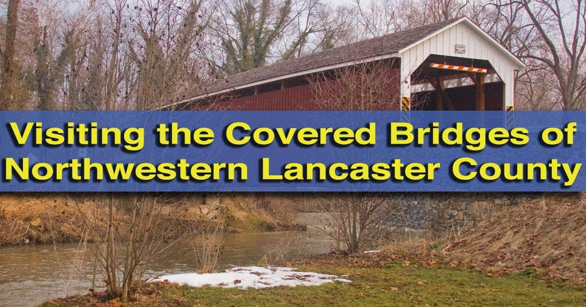 Visiting the Covered Bridges of Lancaster County, Pennsylvania