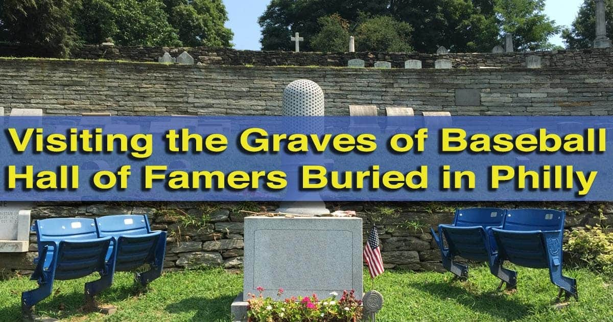 Visiting the graves of Baseball Hall of Famers Buried in Philadelphia