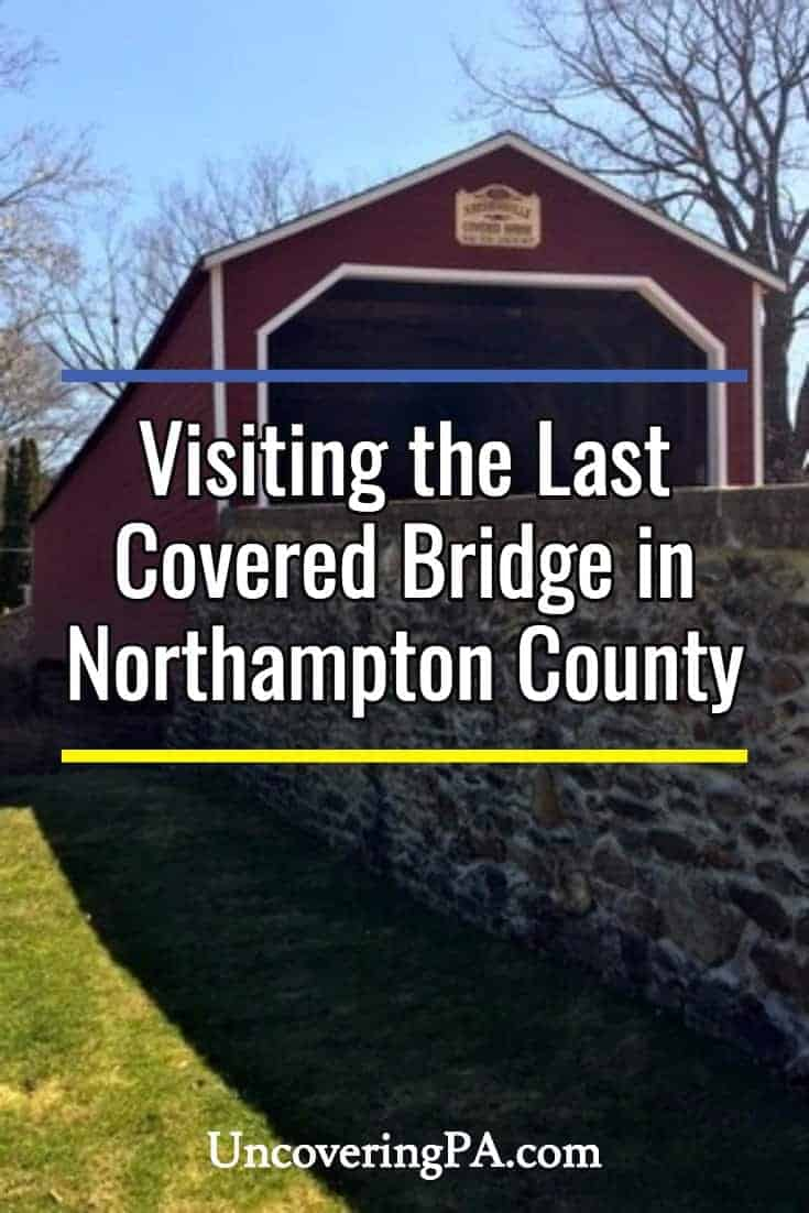 Visiting the last remaining covered bridge in Northampton County, Pennsylvania