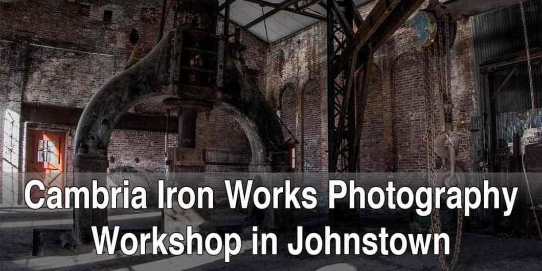 Cambria Iron Works Photography Workshop in Johnstown, PA