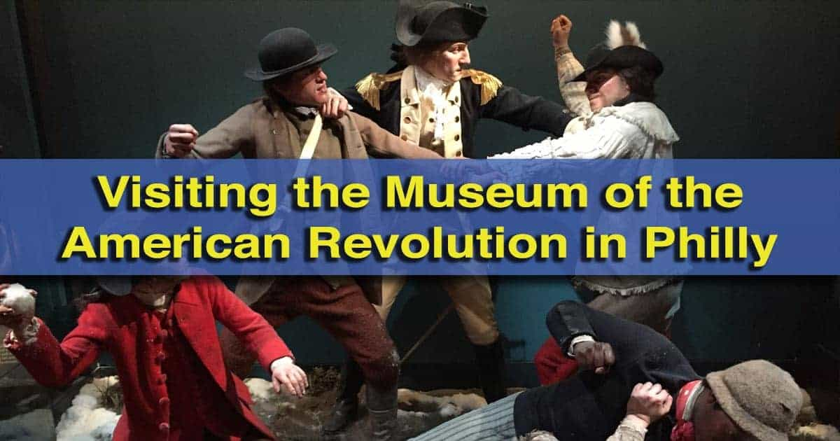 Review of the Museum of the American Revolution in Philadelphia, Pennsylvania