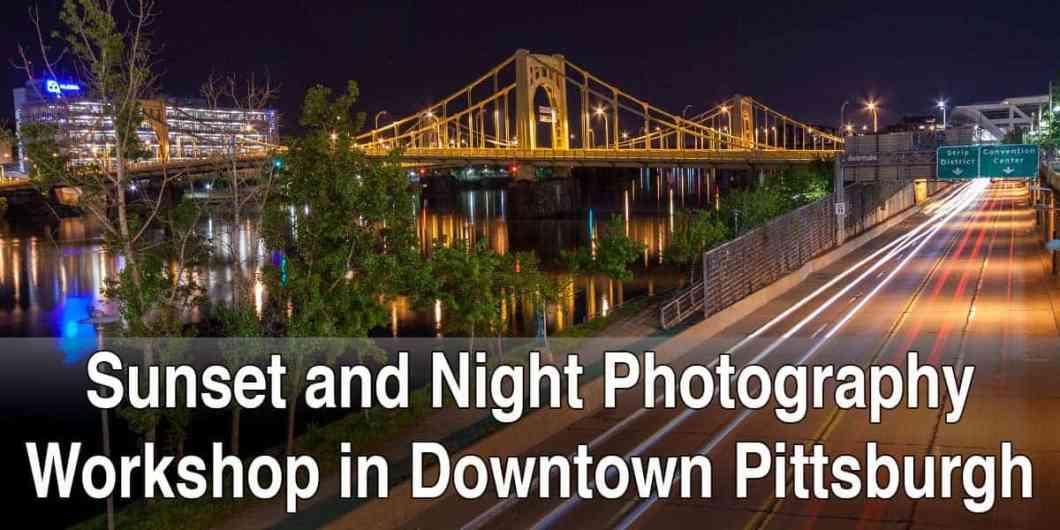 Sunset and Nighttime Photography Workshop in Pittsburgh, Pennsylvania