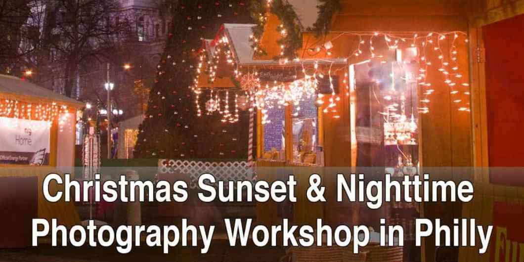 Christmas Sunset and Nighttime Photography Workshop in Philadelphia, Pennsylvania