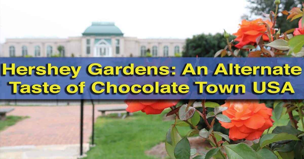 Visiting Hershey Gardens in Hershey, Pennsylvania