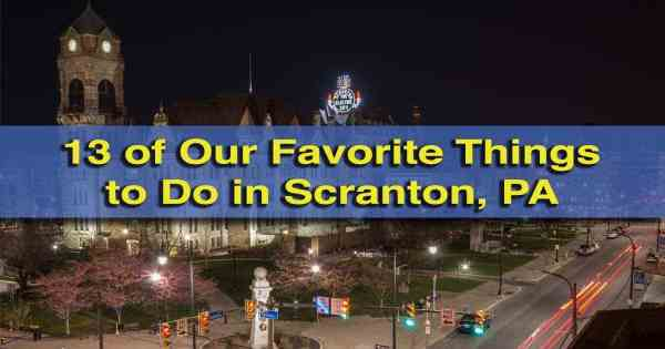 Our Favorite things to do in Scranton, PA