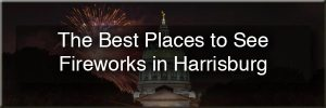 Where to see fireworks in Harrisburg, PA