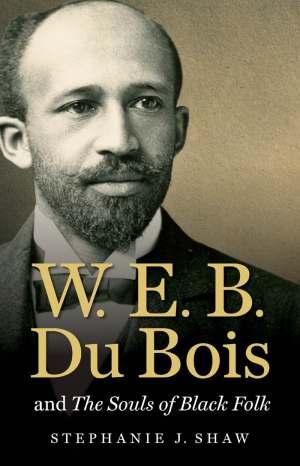 W. E. B. Du Bois : Souls, Black, Stephanie, University, North, Carolina, Press