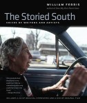 The Storied South: Voices of Writers and Artists by William Ferris
