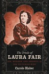 The Trials of Laura Fair: Sex, Murder, and Insanity in the Victorian West by Carole Haber