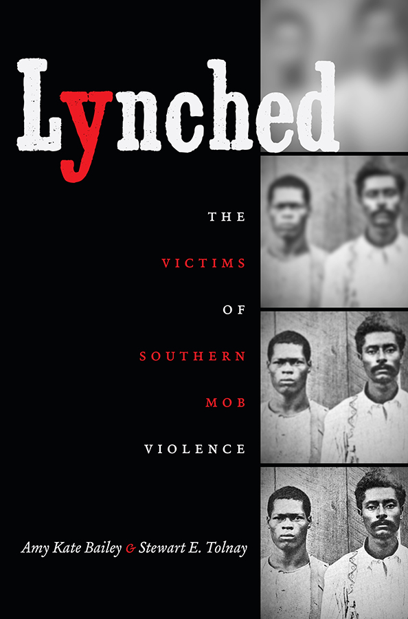 Lynched: The Victims of Southern Mob Violence, by Amy Kate Bailey and Stewart E. Tolnay