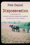 Dispossession: Discrimination against African American Farmers in the Age of Civil Rights, by Pete Daniel