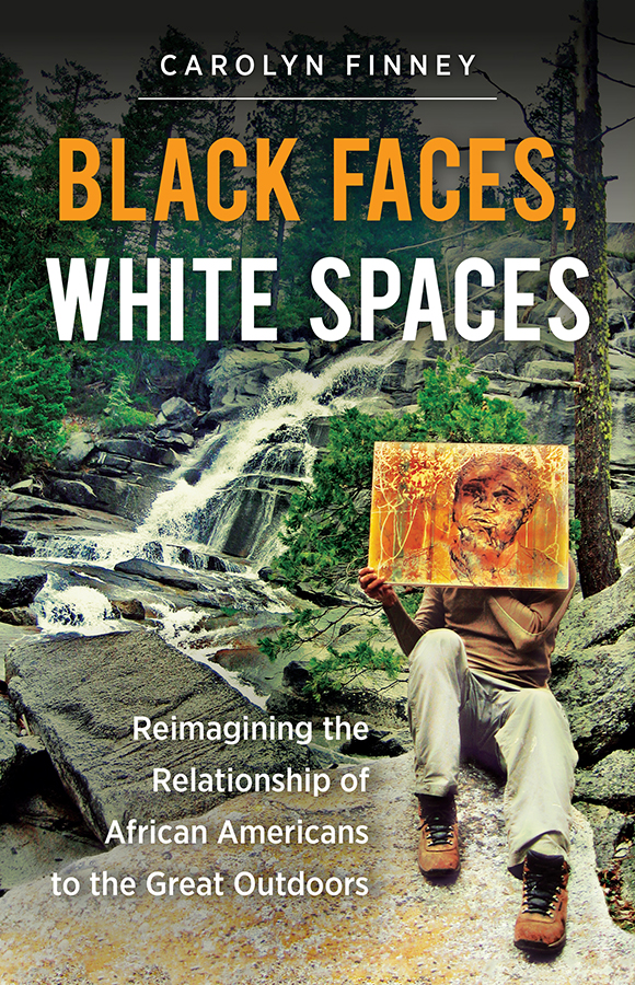 Black Faces, White Spaces: Reimagining the Relationship of African Americans to the Great Outdoors, by Carolyn Finney