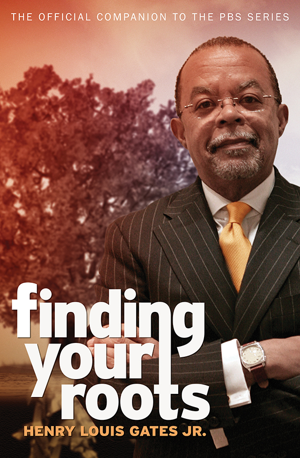 Finding Your Roots, Season 1: The Official Companion to the PBS Series, by Henry Louis Gates Jr.