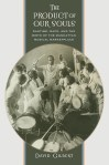 The Product of Our Souls: Ragtime, Race, and the Birth of the Manhattan Musical Marketplace, by David Gilbert