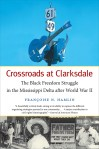 Crossroads at Clarksdale: The Black Freedom Struggle in the Mississippi Delta after World War II, by Françoise N. Hamlin