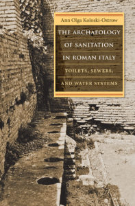 The Archaeology of Sanitation in Roman Italy: Toilets, Sewers, and Water Systems by Ann Olga Koloski-Ostrow