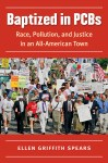 Baptized in PCBs: Race, Pollution, and Justice in an All-American Town, by Ellen Griffith Spears