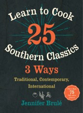 Learn to Cook 25 Southern Classics 3 Ways, by Jennifer Brule, cover image