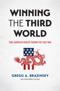 Winning the Third World: Sino-American Rivalry during the Cold War, by Gregg A. Brazinsky