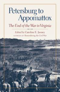 From Petersburg to Appomattox by Caroline E. Janney