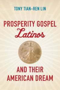 """Prosperity Gospel Latinos and Their American Dream"" by Tony Tian-Ren Lin"