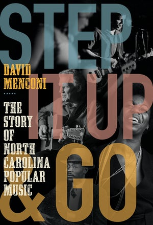 """Step It Up & Go: The Story of North Carolina's Popular Music"" by David Menconi"