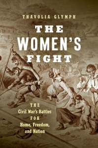The Women's Fight: The Civil War's Battle for Home, Freedom, and the Nation, by Thavolia Glymph