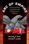 Arc of Empire: America's Wars in Asia from the Philippines to Vietnam, by Michael H. Hunt and Steven I. Levine
