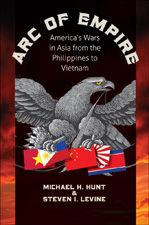 Arc of Empire, by Michael H. Hunt and Steven I. Levine