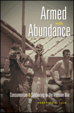 Armed with Abundance: Consumerism and Soldiering in the Vietnam War, by Meredith Lair