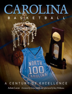 Carolina Basketball: A Century of Excellence, by Adam Lucas