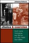 Choice and Coercion: Birth Control, Sterilization, and Abortion in Public Health and Welfare, by Johanna Schoen