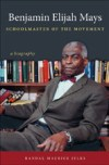 Benjamin Elijah Mays, Schoolmaster of the Movement: A Biography, by Randal Maurice Jelks