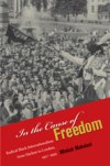 In the Cause of Freedom: Radical Black Internationalism from Harlem to London, 1917-1939, by Minkah Makalani