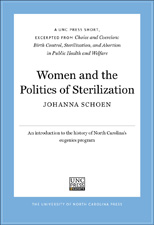 Women and the Politics of Sterilization: A UNC Press Short, Excerpted from Choice and Coercion: Birth Control, Sterilization, and Abortion in Public Health and Welfare, by Johanna Schoen