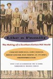 Like a Family: The Making of a Southern Cotton Mill World, by Jacquelyn Dowd Hall, James L. Leloudis, Robert Rodgers Korstad, Mary Murphy, Lu Ann Jones, and Christopher B. Daly