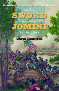With a Sword in One Hand and Jomini in the Other: The Problem of Military Thought in the Civil War North, by Carol Reardon
