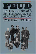 Feud: Hatfields, McCoys, and Social Change in Appalachia, 1860-1900, by Altina L. Waller