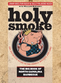 Holy Smoke: The Big Book of North Carolina Barbecue, by John Shelton Reed and Dale Volberg Reed