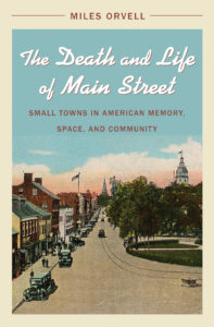 The Death and Life of Main Street: Small Towns in American Memory, Space, and Community, by Miles Orvell