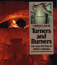 Turners and Burners: The Folk Potters of North Carolina, by Charles G. Zug III