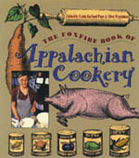 The Foxfire Book of Appalachian Cookery, by Linda Garland Page and Eliot Wigginton